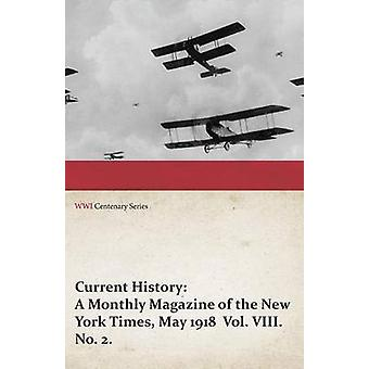 Current History A Monthly Magazine of the New York Times May 1918 Vol. VIII. No. 2. WWI Centenary Series by Various