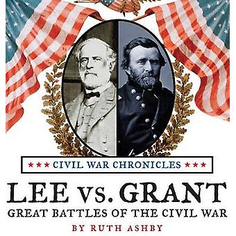 Lee vs. Grant Great Battles of the Civil War by Ashby & Ruth