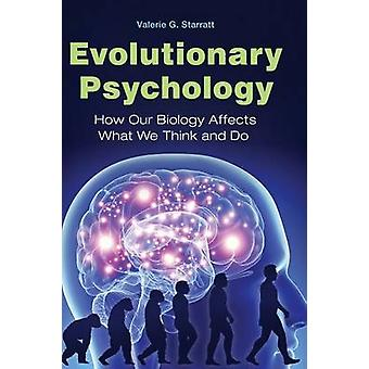 Evolutionary Psychology How Our Biology Affects What We Think and Do by Starratt & Valerie
