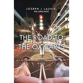 The Road to the Ox Carts door Phd Cpfu Facfe Joseph J Launie