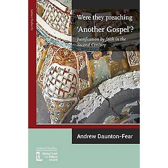 Were They Preaching Another Gospel Justification By Faith in the Second Century by DauntonFear & Andrew