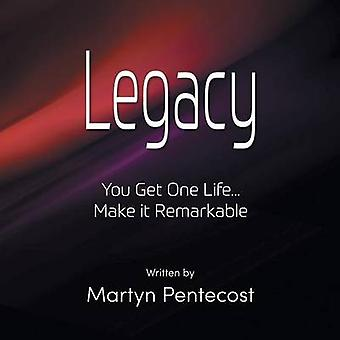 Legacy You Get One Life... Make It Remarkable by Pentecost & Martyn