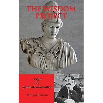 The Wisdom Project A Call for Spiritual Conversation von Helbing & William