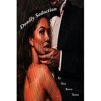 Deadly Seduction by Theriot & Mary Reason