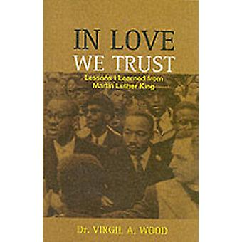 In Love We Trust by Wood & Virgil A.