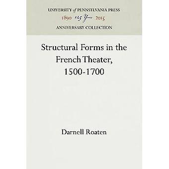 Structural Forms in the French Theater 15001700 by Roaten & Darnell