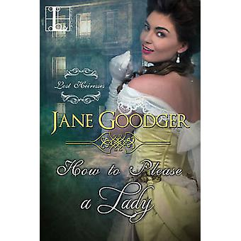 How to Please a Lady by Goodger & Jane