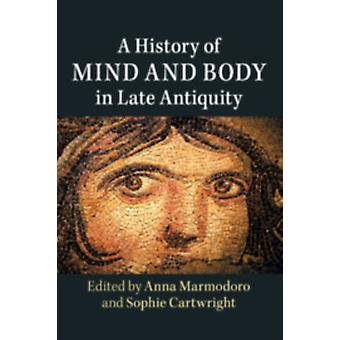History of Mind and Body in Late Antiquity by Anna Marmodoro