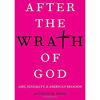 After the Wrath of God - AIDS - Sexuality - & American Religion by