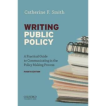 Writing Public Policy - A Practical Guide to Communicating in the Poli
