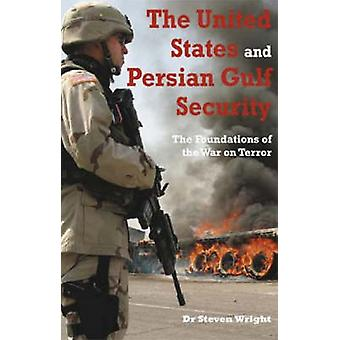 The United States and Persian Gulf Security - The Foundations of the W