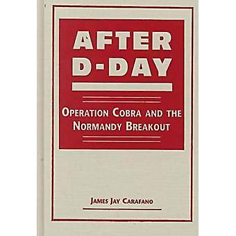 After D-Day - Operation Cobra and the Normandy Breakout by James Jay C