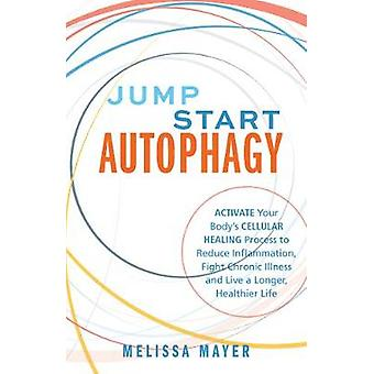 Jump Start Autophagy - Activate Your Body's Cellular Healing Process t