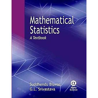 Mathematical Statistics - A Textbook by Suddhendu Biswas - G. L. Sriva