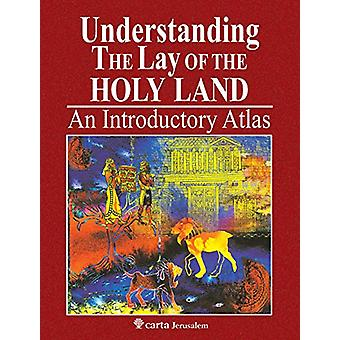 Understanding the Lay of the Holy Land - An Introductory Atlas by Yoha