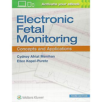 Electronic Fetal Monitoring - Concepts and Applications by Cydney Afri