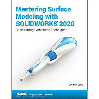 Mastering Surface Modeling with SOLIDWORKS 2020 by Tran & Lani