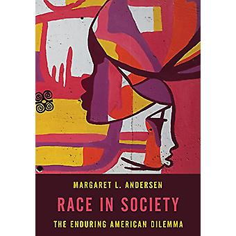 Race in Society - The Enduring American Dilemma by Margaret L. Anderse