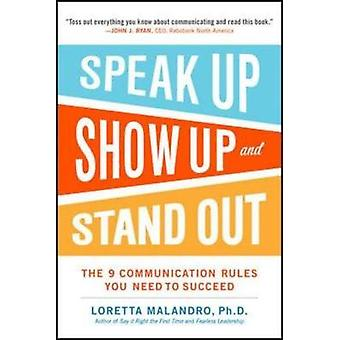Speak up show up en onderscheiden de 9 communicatieregels die je nodig hebt om te slagen door Loretta Malandro