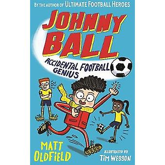 Johnny Ball - Accidental Football Genius by Matt Oldfield - 9781406391
