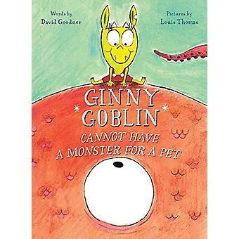 Ginny Goblin Cannot Have a Monster for a Pet by  -David Goodner - 978