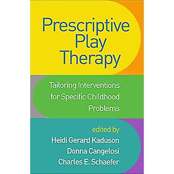 Prescriptive Play Therapy - Tailoring Interventions for Specific Child