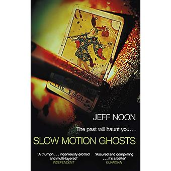 Slow Motion Ghosts by Jeff Noon - 9781784163532 Book