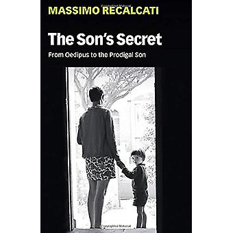 The Son's Secret - From Oedipus to the Prodigal Son by Massimo Recalca