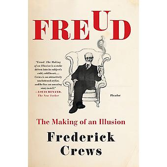 Freud  The Making of an Illusion by Frederick Crews