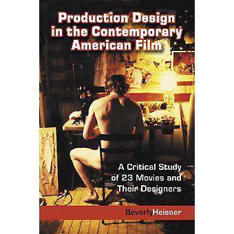 Production Design in the Contemporary American Film by Heisner & Beverly