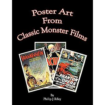 Poster Art from the Classic Monster Films by Philip J Riley - 9781593