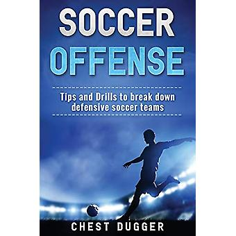 Soccer Offense - Tips and Drills to Break Down Defensive Soccer Teams