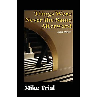 Things Were Never the Same Afterward by Mike Trial - 9781936688517 Bo