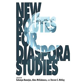 New Routes for Diaspora Studies par Edited by Sukanya Banerjee &Edited by Aims McGuinness &Edited by Steven C Mckay &Contributions by Todd Shepard &Contributions by Crispin Bates &Contributions by Marina Carter &Contributions by P