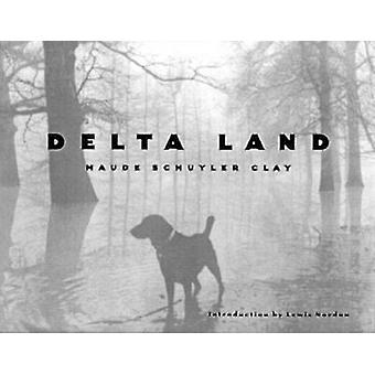 Delta Land by Introduction by Lewis Nordan & By photographer Maude Schuyler Clay