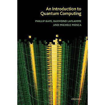 An Introduction to Quantum Computing by Phillip Kaye & Raymond Laflamme & Michele Mosca