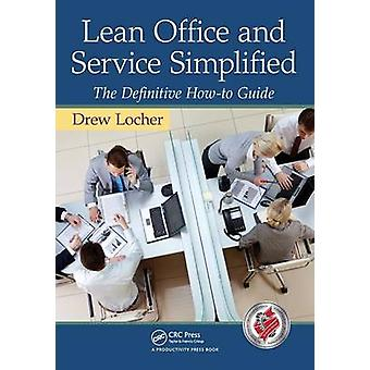 Lean Office and Service Simplified  The Definitive HowTo Guide by Locher & Drew