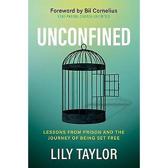 Unconfined Lessons from Prison and the Journey of Being Set Free