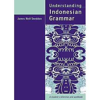Understanding Indonesian Grammar A student's reference and workbook