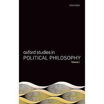 Oxford Studies in Political Philosophy Volume 1 by David Sobel