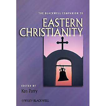Blackwell Companion to Eastern Christianity by Parry