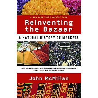 Reinventing the Bazaar - A Natural History of Markets by John McMillan