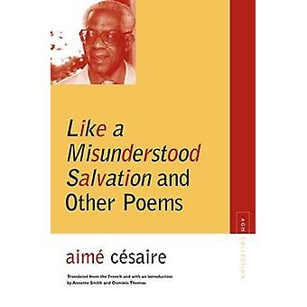 Like a Misunderstood Salvation - And Other Poems by Aime Cesaire - Ann