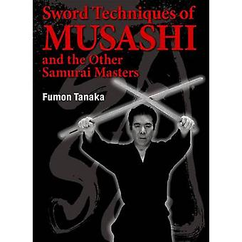 Sword Techniques of Musashi and the Other Samurai Masters by Fumon Ta