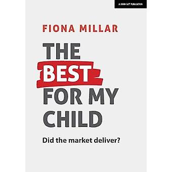 The Best For My Child - Did the market really deliver? by The Best For