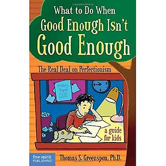 What to Do When Good Isn't Good Enough: The Real Deal on Perfectionism: a Guide for Kids (What to Do When)