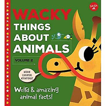 Wacky Things about Animals--Volume 2: Weird and Amazing Animal Facts! (Wacky Things)