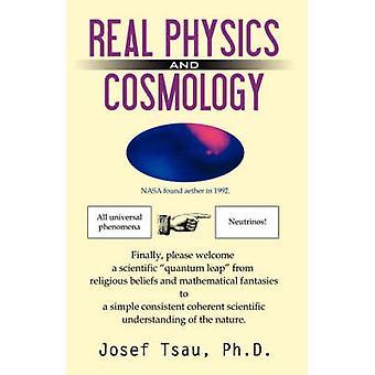 Real Physics and Cosmology by Tsau & Josef