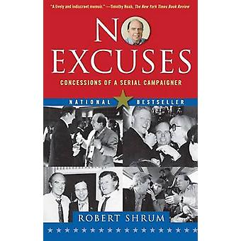 No Excuses Concessions of a Serial Campaigner by Shrum & Robert