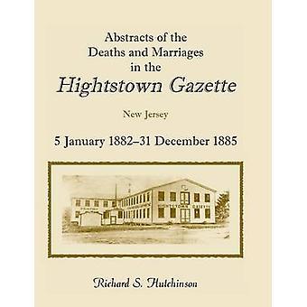 Abstracts der Todesfälle und Ehen in Hightstown Gazette 5 Januar 188231 Dezember 1885 von Hutchinson & Richard S.